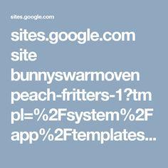 sites.google.com site bunnyswarmoven peach-fritters-1?tmpl=%2Fsystem%2Fapp%2Ftemplates%2Fprint%2F&showPrintDialog=1