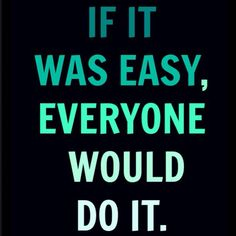 If it was easy, everyone would do it.
