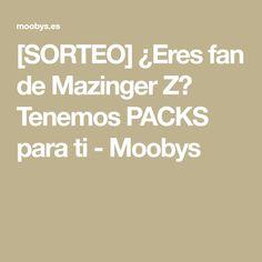 [SORTEO] ¿Eres fan de Mazinger Z? Tenemos PACKS para ti - Moobys