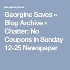 Georgine Saves  » Blog Archive   » Chatter: No Coupons in Sunday 12-25 Newspaper