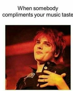 THIS IS SO MEEEEE. People that get me say I have good taste in music. And people who don't say I listen to trash but in reality they do.