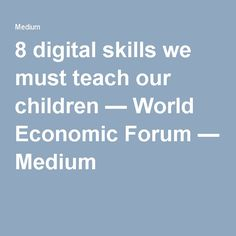 8 digital skills we must teach our children — World Economic Forum — Medium World Economic Forum, Teaching, Digital, Medium, Children, Young Children, Kids, Education, Children's Comics