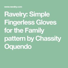 Ravelry: Simple Fingerless Gloves for the Family pattern by Chassity Oquendo