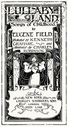 oldbookillustrations:  Charles Robinson, title page from Lullaby-land; songs of childhood, selected by Kenneth Grahame, New York, circa 1897...
