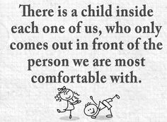 There is a child inside each of us...