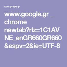 www.google.gr _ chrome newtab?rlz=1C1AVNE_enGR660GR660&espv=2&ie=UTF-8