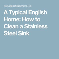 A Typical English Home: How to Clean a Stainless Steel Sink