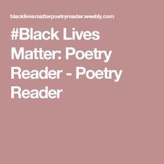 #Black Lives Matter: Poetry Reader - Poetry Reader