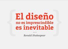 El diseño no es imprescindible, es inevitable. Ronald Shakespear  Diseño / Juan Serrano Tipografía / Bitter #tipografía #diseño #frases