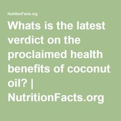 Whats is the latest verdict on the proclaimed health benefits of coconut oil? | NutritionFacts.org