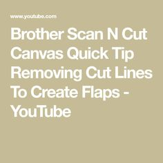 Brother Scan N Cut Canvas Quick Tip Removing Cut Lines To Create Flaps