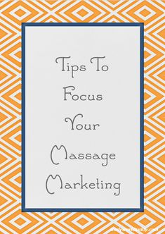 Marketing for massage therapists. Tips to focus your massage marketing. #Massage