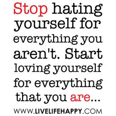 start loving yourself for everything you are♥