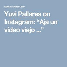 "Yuvi Pallares on Instagram: ""Aja un vídeo viejo ..."""