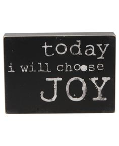 """Today I will choose joy."" This wooden, rectangular hanging sign provides positive inspiration in classic black and white style. Hang in your bedroom, hallway, kitchen, or office for gentle motivation and self-affirming reflection. Sign measures 8 x 4"