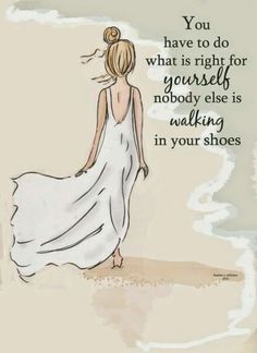 """You have to do what is right for yourself, nobody else is walking in your shoes."" - Rose Hill Designs Beach Art - Walking in Your Shoes - Art for Girls - Art for Women - Inspirational Art Great Quotes, Quotes To Live By, Me Quotes, Motivational Quotes, Inspirational Quotes, Qoutes, Feel Good Quotes, Famous Quotes, Love Sick Quotes"