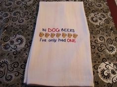 Embroidered Kitchen Towel In Dogs Years I've Only Had One by MindysNeedleArt on Etsy