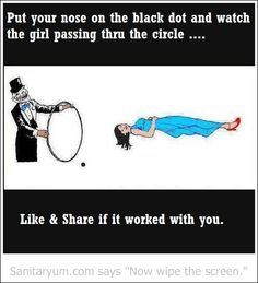 hahhaha. But i did touch my nose on the black dot and gues what, the girl did pass the ring....try it!