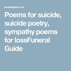 Poems for suicide, suicide poetry, sympathy poems for lossFuneral Guide