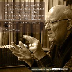 """""""Yield your heart and life to Jesus Christ. Be faithful to Him, no matter what men may do. The important thing is not the praise of men; it is the approval of God."""" - Warren Wiersbe #yield #faithful #approvalofgod"""