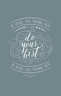 """""""It will all work out. If you do your best. It will all work out.""""—Gordon B. Hinckley #LDS"""