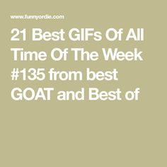 21 Best GIFs Of All Time Of The Week #135 from best GOAT and Best of
