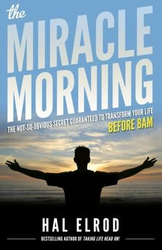 The Miracle Morning: The Not-So-Obvious Secret Guaranteed to Transform Your Life (Before 8AM): Hal Elrod: 9780979019715: Amazon.com: Books
