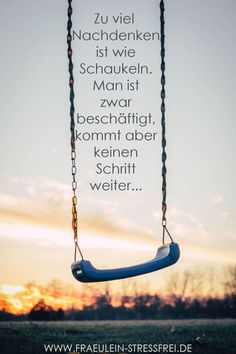 Not a step further - Monday memo # 49 Thinking too much is like swinging. You are busy, but you don& get one step - German Quotes, True Words, Tutorial, Yoga Inspiration, Positive Quotes, Good To Know, Life Quotes, Stress, About Me Blog