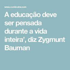 A educação deve ser pensada durante a vida inteira', diz Zygmunt Bauman