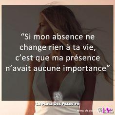 Citation - Si mon absence ne change rien à ta vie, c'est que ma présence n'avait aucune importance...