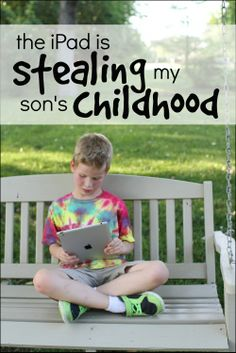The iPad is stealing my son's childhood- thoughts on how technology is affecting children