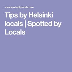 Tips by Helsinki locals | Spotted by Locals