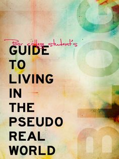 Poor College Student's Guide to Living in the Pseudo Real World--clever info, tips and tricks for saving, making, and managing money.