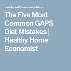 The Five Most Common GAPS Diet Mistakes | Healthy Home Economist