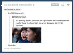 famous person beside you on a plane. Hahahahaha it's so true. That would be my reaction as well.