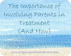 Speech Room News: The Importance of Involving Parents in Treatment and How