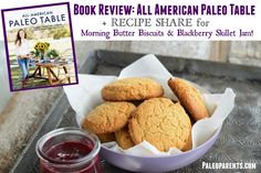 Book Review + Butter Biscuits and Blackberry Skillet Jam Recipe from All American Paleo Table