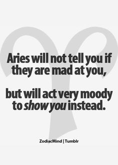 Horoscopes And Astrology Quotes : QUOTATION – Image : As the quote says – Description Aries will not tell you if they are mad at you, but will act very moody to show you instead. Aries Zodiac Facts, Aries And Pisces, Aries Love, Aries Astrology, Aries Quotes, Aries Sign, Aries Horoscope, Zodiac Mind, Sign Quotes