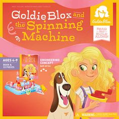 GoldieBlox and the Spinning Machine-  toy and story book that encourage girls interest and development in engineering