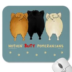 Nothin' Butt Pomeranians Mousepad