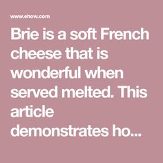 Brie is a soft French cheese that is wonderful when served melted. This article demonstrates how to find that perfect balance between under and over-baking.