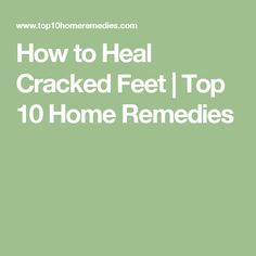 How to Heal Cracked Feet | Top 10 Home Remedies