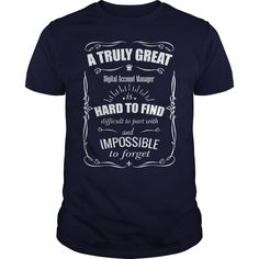 A Truly Great Digital Account Manager Hard To Find Difficult To Part With And Impossible To Forget T Shirt, Hoodie Account Manager
