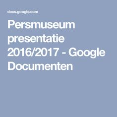 Persmuseum presentatie 2016/2017 - Google Documenten
