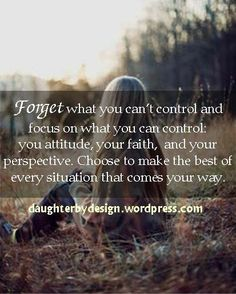 Forget what you cant control ♥