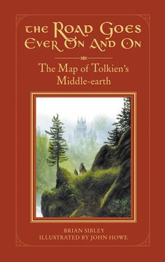 The Road Goes Even On And On - The Map Of Tolkien's Middle-Earth - Brian Sibley & John Howe