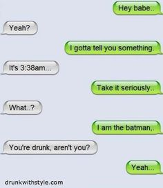 I'm not drunk, i just have insomnia and an brutally honest, because i am batman.