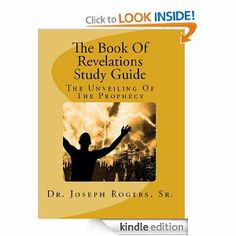 The Book Of Revelations Study Guide by Dr Joseph R Rogers Sr. $6.76. 21 pages. The book share with its readers insights to the end time prophecies of the Lord Jesus Christ.                            Show more                               Show less