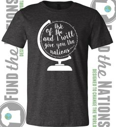 "Psalms 2:8 ""Ask of Me and I will give you the nations"" tee! $20 - Last day to order. GraceCoHandmade etsy"