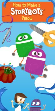 Make a StoryBots PIllow- Rose & Lilly love storybots. I think they'd love a storybot pillow too